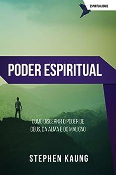 Poder Espiritual: Como discernir o poder de Deus, da alma e do maligno (Série Espiritualidade) por [Kaung, Stephen]