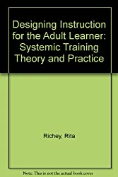 Designing Instruction for the Adult Learner: Systemic Training Theory and Practice