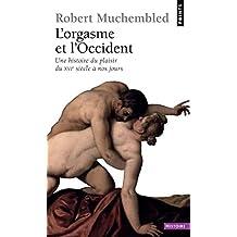 Orgasme et l'Occident (L'): Une histoire du plaisir du XVIe siècle