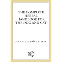 Complete Herbal Handbook for the Dog and Cat by Juliette De Bairacli Levy (1991-08-01)