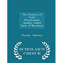 The History of John Winchcomb, usually Called Jack of Newbury - Scholar's Choice Edition