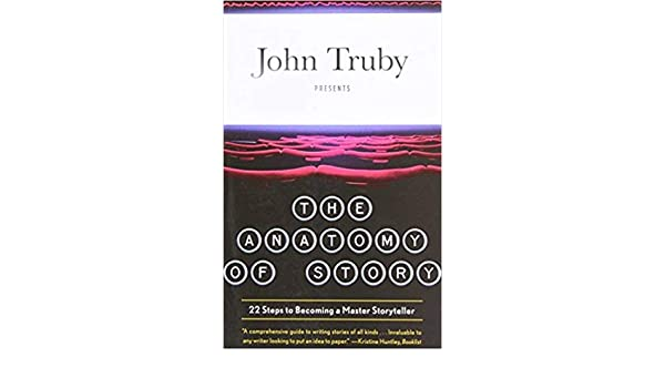Amazon By John Truby The Anatomy Of Story 22 Steps To