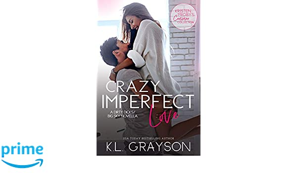 Crazy Imperfect Love: A Dirty Dicks/Big Sky Novella: KL Grayson: 9781970077087: Amazon.com: Books