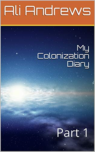 My Colonization Diary  : Part 1