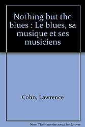 Nothing but the blues : Le blues, sa musique et ses musiciens