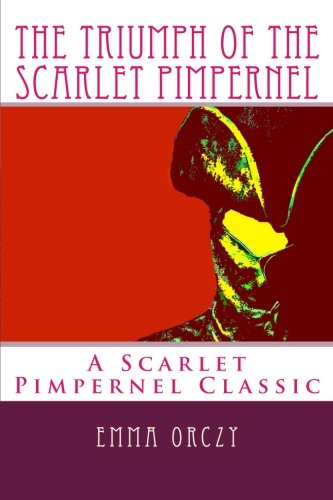 The Triumph of the Scarlet Pimpernel: A Scarlet Pimpernel Classic