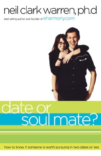 Read Online Date or Soul Mate?: How to Know if Someone is Worth Pursuing in Two Dates or Less ebook