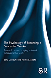 The Psychology of Becoming a Successful Worker (Open Access): Research on the changing nature of achievement at work (English Edition)