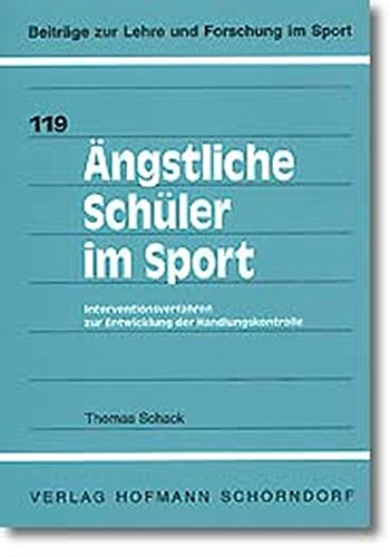 Ängstliche Schüler im Sport: Interventionsverfahren zur Entwicklung der Handlungskontrolle (Beiträge zur Lehre und Forschung im Sport)