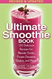 The Ultimate Smoothie Book: 130 Delicious Recipes