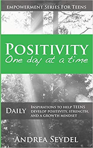 Positivity One Day At A Time Strength and a Growth Mindset Daily Inspirations to Help Teens Develop Positivity