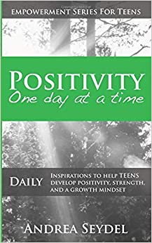 Positivity One Day At A Time: Daily Inspirations To Help Teens Develop Positivity, Strength And A Growth Mindset por Andrea Seydel epub