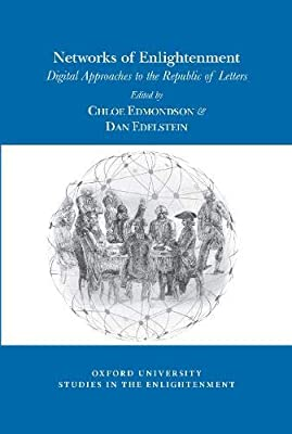 Networks of Enlightenment: Digital Approaches to the Republic of Letters (Oxford University Studies in The Enlightenment)