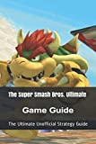 The Super Smash Bros. Ultimate Game Guide: The Ultimate Unofficial Strategy Guide