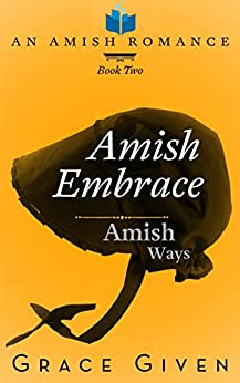 Amish Embrace: An Amish Romance (Amish Ways Book 2) by [Given, Grace, Read, Pure]