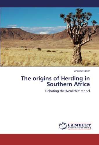 The origins of Herding in Southern Africa: Debating the 'Neolithic' model pdf