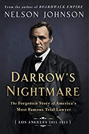 Darrow's Nightmare: The Forgotten Story of America's Most Famous Trial Lawyer: (Los Angeles 19