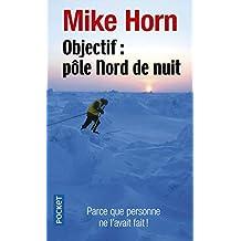 Objectif : Pôle Nord de nuit: Parce que personne ne l'avait fait