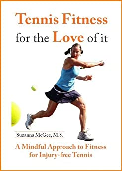 Tennis Fitness for the Love of it: A Mindful Approach to Fitness for Injury-Free Tennis (English Edition) por [McGee, Suzanna]