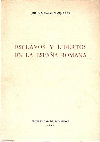 ESCLAVOS Y LIBERTOS EN LA ESPAÑA ROMANA: Amazon.es: JULIO MANGAS MANJARES: Libros