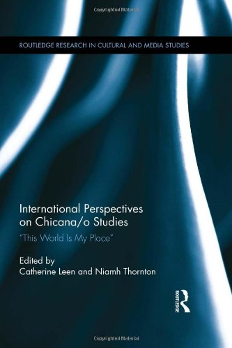 International Perspectives on Chicana/o Studies: This World is My Place (Routledge Research in Cultural and Media Studie