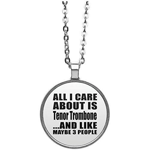 All I Care About Is Tenor Trombone And Like Maybe 3 People - Round Necklace, Silver Plated Pendant, Best Gift for Birthday, Anniversary, Easter, Valentine's Mother's Father's Day - 4th Trombone