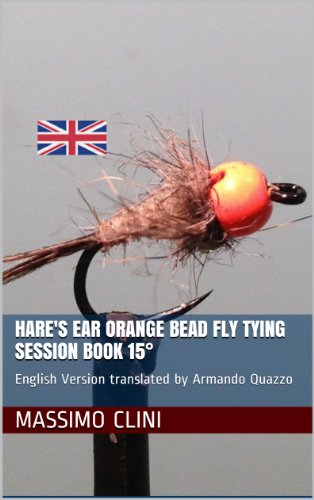 (Hare's Ear Orange Bead Fly Tying Session BOOK 15°: English Version translated by Armando Quazzo)