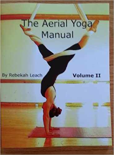 The Aerial Yoga Manual Volume 2 by Rebekah Leach (2013 ...