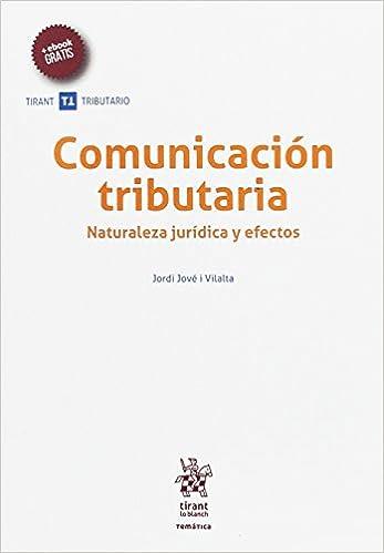 Comunicación tributaria. Naturaleza jurídica y efectos Temática Tirant Tributario: Amazon.es: Jordi Jové i Vilalta: Libros