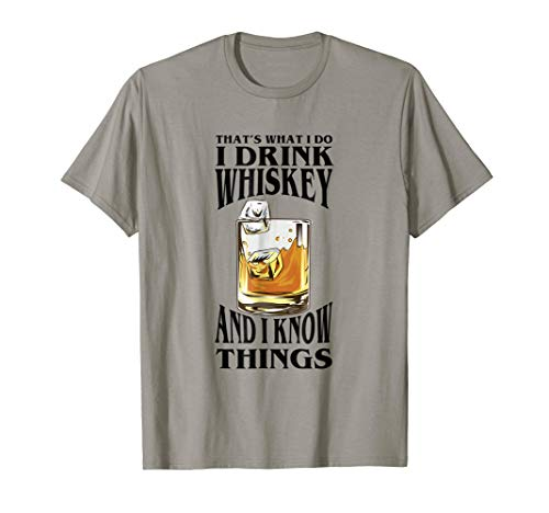 I drink Whiskey and I know Things TShirt Drinking Gift Tee (Cask Single Malt)