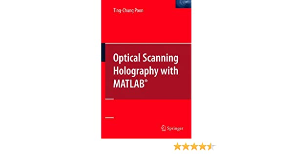 Optical scanning holography with matlab ting chung poon optical scanning holography with matlab ting chung poon 9780387368269 amazon books fandeluxe Gallery