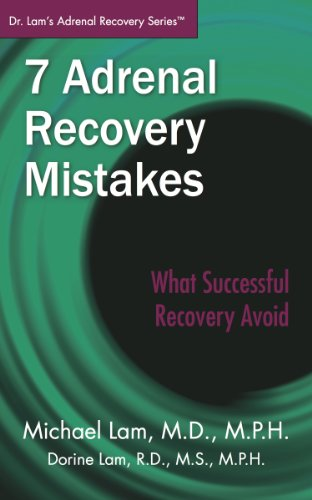 7 Adrenal Recovery Mistakes: What to Avoid for Successful to Recovery (Dr. Lam's Adrenal Recovery Series)