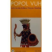 Popol Vuh: Le Livre des Indiens Mayas Quichés