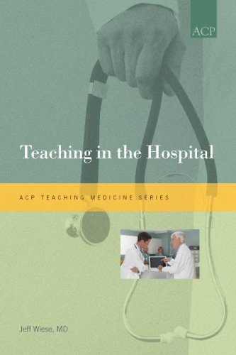 Teaching in the Hospital (ACP Teaching Medicine Series)