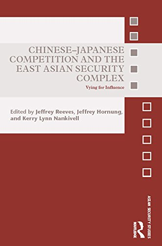 Chinese-Japanese Contention and the East Asian Security Complex: Vying for Influence (Asian Security Studies)