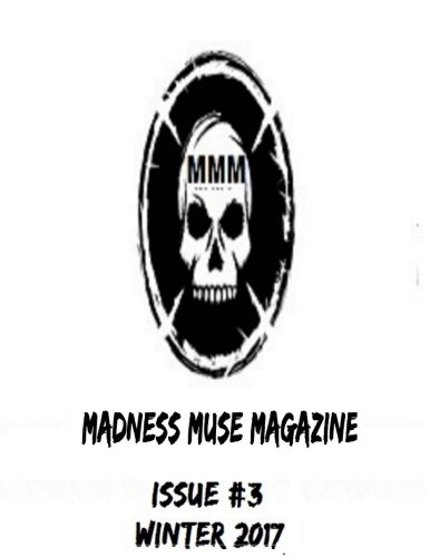 Madness Muse Magazine Issue #3 - Winter 2017