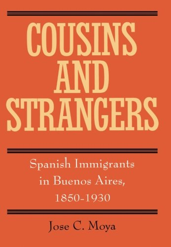 Cousins and Strangers: Spanish Immigrants in Buenos Aires, 1850-1930