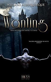 Wanting: Uma História de Amor e Guerra (Trilogia Predadores da Noite Livro 2) por [Albuquerque, Widjane]