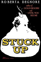 Stuck Up by Roberta Degnore (2012-11-15)