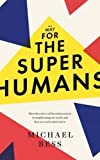 Make Way for the Superhumans: How the science of bio enhancement is transforming our world, and how we need to deal with it