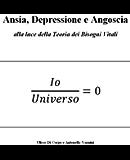 Ansia, Depressione e Angoscia alla luce della Teoria dei Bisogni Vitali (Sintropia Vol. 2)