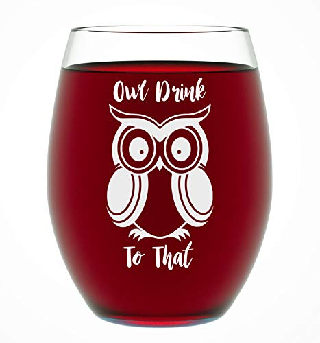 Owl Gifts For Women & Men – Owl Drink To That – Funny Unique Novelty Stemless Wine Glass Birthday or Christmas Gifts For Her or Him, Best Friend, or Graduation (15 Ounce)