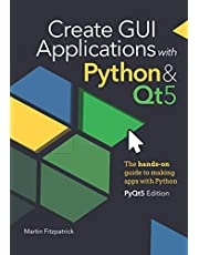 Create GUI Applications with Python & Qt5 (PyQt5 Edition): The hands-on guide to making apps with Python