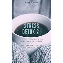 STRESS DETOX 21 (livre anti stress): La méthode anti-stress créative 2en1 d'une maman ex-stressée (French Edition)