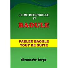 Je me debrouille en BAOULE: Parler Baoulé tout de suite (French Edition)