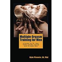 Multiple Orgasm Training for Men: A Guide for Bi, Gay and Same Gender Loving Men (Kyle Phoenix Presents Book 1)