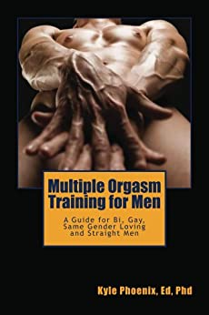 Multiple Orgasm Training for Men: A Guide for Bi, Gay and Same Gender Loving Men (Kyle Phoenix Presents Book 1) by [Phoenix, Kyle]