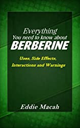 Everything You Need to Know About Berberine - Uses, Side Effects, Interactions and Warnings (English Edition)