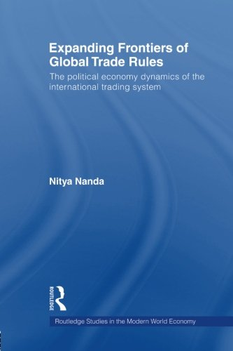 Expanding Frontiers of Global Trade Rules: The Political Economy Dynamics of the International Trading System (Routledge