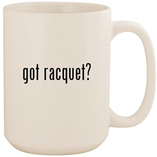 got racquet? - White 15oz Ceramic Coffee Mug Cup